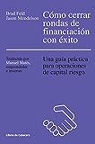 Cómo cerrar rondas de financiación con éxito: Una guía práctica para operaciones de capital riesgo (Temáticos)