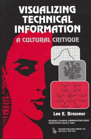 Visualizing Technical Information: A Cultural Critique (Baywood's Technical Communications)