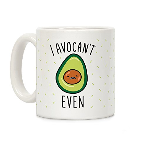 LookHUMAN I Avocan't Even White 11 Ounce Ceramic Coffee Mug]()