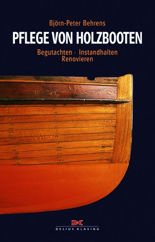 Pflege von Holzbooten: Begutachten - Instandhalten - Renovieren