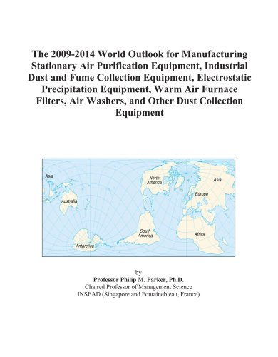 The 2009-2014 World Outlook for Manufacturing Stationary Air Purification Equipment, Industrial Dust and Fume Collection Equipment, Electrostatic ... Washers, and Other Dust Collection Equipment