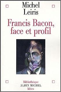 Francis Bacon, face et profil par Leiris