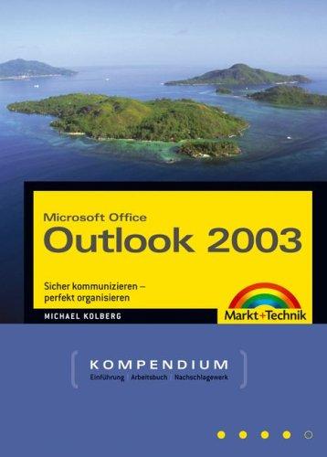 Outlook 2003 Kompendium: Sicher kommunizieren - perfekt organisieren (Kompendium/Handbuch)