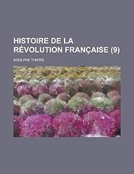 Histoire de La Revolution Francaise (9) par Adolphe Thiers