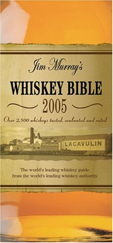 Jim Murray's Whiskey Bible: Over 2500 Whiskeys Tasted, Evaluated and Rated