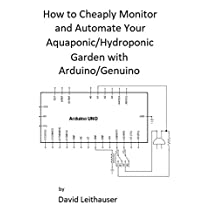 How to Cheaply Monitor and Automate Your Aquaponic/Hydroponic Garden with Arduino/ Genuino