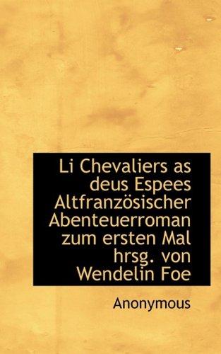 Li Chevaliers as deus Espees Altfranzösischer Abenteuerroman zum ersten Mal hrsg. von Wendelin Foe PDF