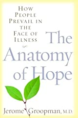 The Anatomy of Hope: How People Prevail in the Face of Illness Kindle Edition