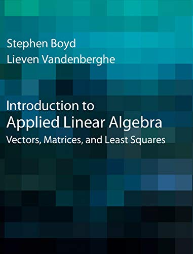 Introduction to Applied Linear Algebra: Vectors, Matrices, and Least Squares (Linear Algebra And Its Applications Study Guide)