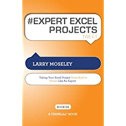 # EXPERT EXCEL PROJECTS tweet Book01: Taking Your Excel Project from Start To Finish Like an Expert