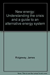 New energy: Understanding the crisis and a guide to an alternative energy system