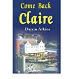 img - for { [ COME BACK CLAIRE ] } Atkins, Darrin ( AUTHOR ) Jun-01-2001 Paperback book / textbook / text book