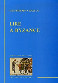 Lire à Byzance par Guglielmo Cavallo