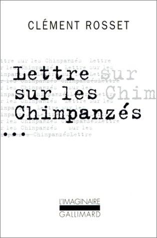 Lettre sur les Chimpanzés - Clément Rosset