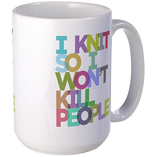 CafePress - I Knit So I Won't Kill People - Coffee Mug, Large 15 oz. White Coffee Cup