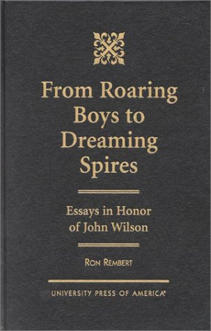 From Roaring Boys to Dreaming Spires: Essays in Honor of John Wilson