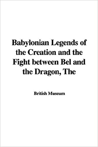 Download The Babylonian Legends of the Creation and the Fight Between Bel and the Dragon PDF, azw (Kindle), ePub