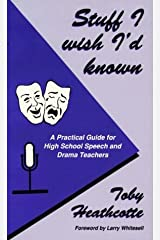Stuff I Wish I'd Known: A Practical Guide for High School Speech and Drama Teachers Paperback