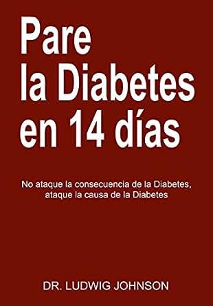 Pare La Diabetes en 14 Dias: No Ataque la Consecuencia de