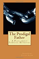 The Prodigal Father: A Play about Familial Betrayal Paperback
