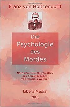 Die Psychologie des Mordes: Kommentierte Ausgabe: Volume 7 (Libera Media)