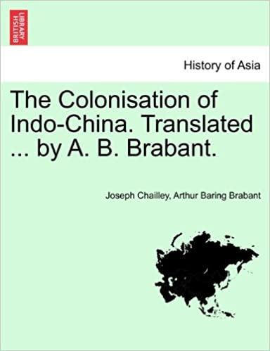 The Colonisation Of Indo China Translated By A B Brabant Joseph Chailley Arthur Baring 9781240911998 Amazon Books