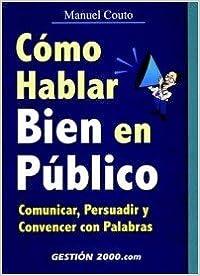 Cómo Hablar Bien En Público: Comunicar, Persuadir Y Convencer Con Palabras por Manuel Couto Rodriguez epub