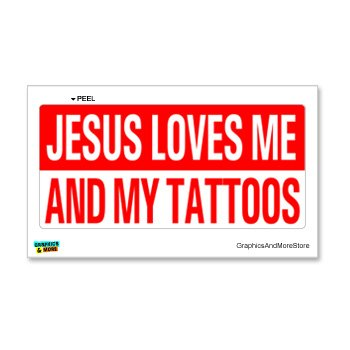 (Jesus Loves Me and My Tattoos Christian - Window Bumper Locker Sticker)