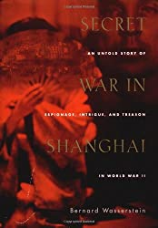 Secret War in Shanghai: An Untold Story of Espionage, Intrigue, and Treason in World War II