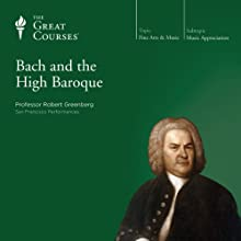 Bach and the High Baroque Lecture by  The Great Courses Narrated by Professor Robert Greenberg