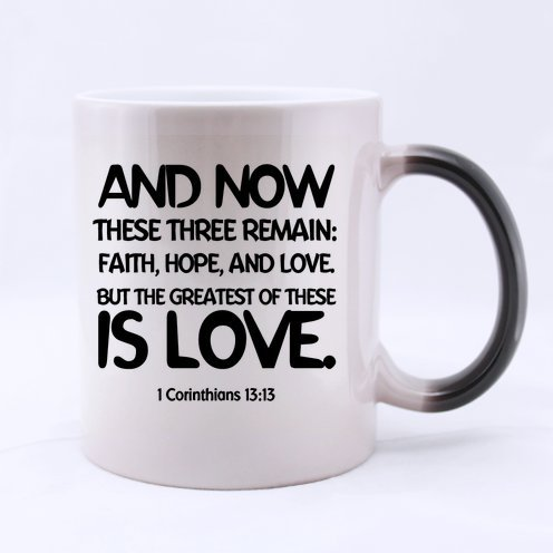 And now these three remain: faith, hope, and love. But the greatest of these is love. 1 Corinthians 13:13 Ceramic Morphing Mug,Bible Verses Coffee Mug,Coffee/Tea Drinking Cup with Handle.(11 Oz) (Two Sides)