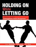 img - for Holding on While Letting Go: A Director's Guide to Contemporary Talent Management book / textbook / text book