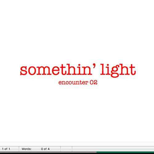 Somethin' light (Encounter 02) (Encounters 2 Light)