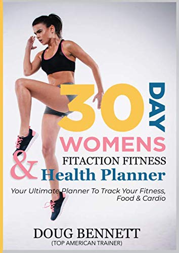 (The 30 Day Womens Fitaction Fitness & Health Planner: Your Ultimate Planner To Track Your Fitness, Food and Cardio.)