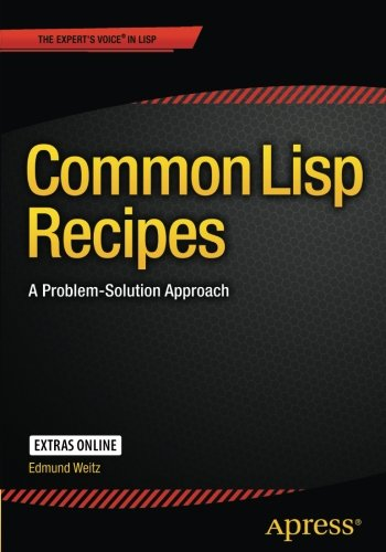 Common Lisp Recipes: A Problem-Solution Approach by Apress