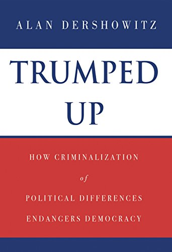 Trumped Up: How Criminalization of Political Differences Endangers Democracy by [Dershowitz, Alan]