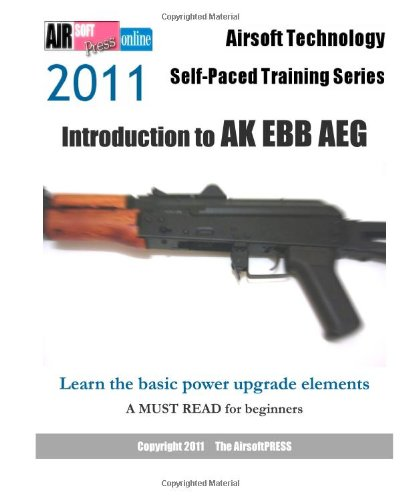 Airsoft Technology Self-Paced Training Series: Introduction to AK EBB AEG: Learn the basic power upgrade elements