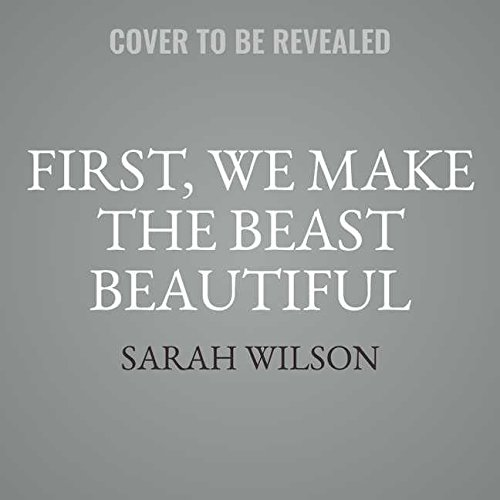 First, We Make the Beast Beautiful: A New Journey Through Anxiety; Library Edition by Blackstone Pub