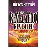The book of Revelation revealed: Understanding God's master plan for the end of the age