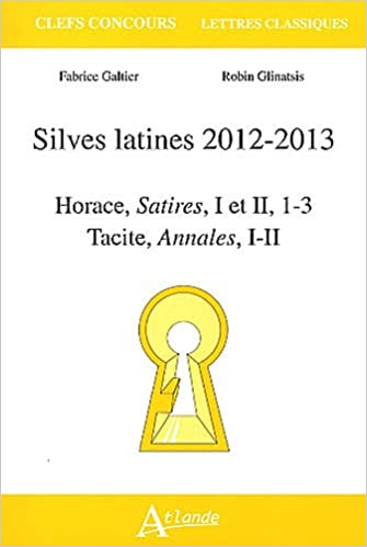 Télécharger l'ebook italiano epub Silves latines 2012-2013 : Horace, Satires, I et II, 1-3, Tacite, Annales, I-II by Robin Glinatsis,Fabrice Galtier 2350301761 PDF PDB CHM