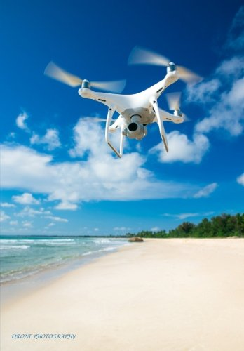 Drone Photography: Notebook for Writing About Drones & All Your Thoughts: 200 Pages