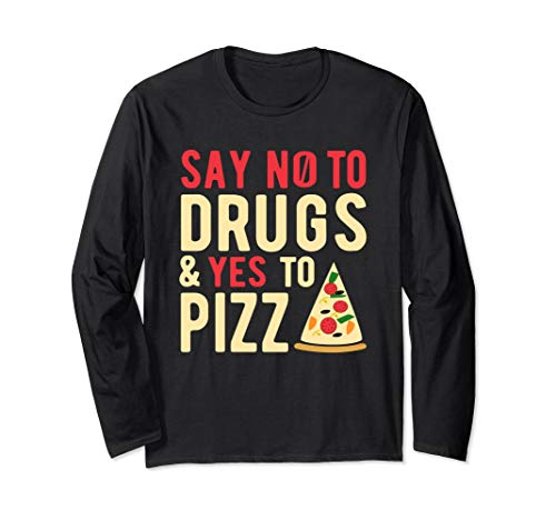 Say No To Drugs and Yes To Pizza Long Sleeve T-Shirt (Say No To Drugs Yes To Life)
