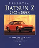 Essential Datsun Z 240Z to 280Zx: The Cars and Their Story 1969-83 (Essential Series)