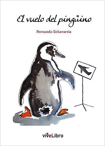 Resultado de imagen de El vuelo del pingüino Echavarría, Fernando