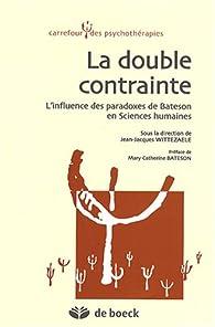 La double contrainte : L'influence des paradoxes de Bateson en sciences humaines par Jean-Jacques Wittezaele