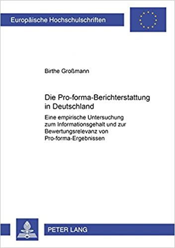 Die Pro-Forma-Berichterstattung in Deutschland: Eine Empirische Untersuchung Zum Informationsgehalt Und Zur Bewertungsrelevanz Von ... / European University Studie)