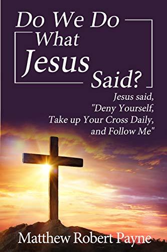 Do We Do What Jesus Said?: Jesus Said,