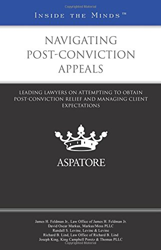 Navigating Post-Conviction Appeals: Leading Lawyers on Attempting to Obtain Post-Conviction Relief and Managing Client Expectations (Inside the Minds)