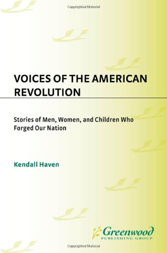 Voices of the American Revolution: Stories of Men, Women, and Children Who Forged Our Nation