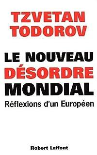 Le nouveau désordre mondial : réflexions d'un Européen, Todorov, Tzvetan